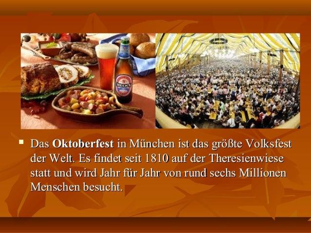  DasDas OktoberfestOktoberfest in München ist das größte Volksfestin München ist das größte Volksfest der Welt. Es findet...