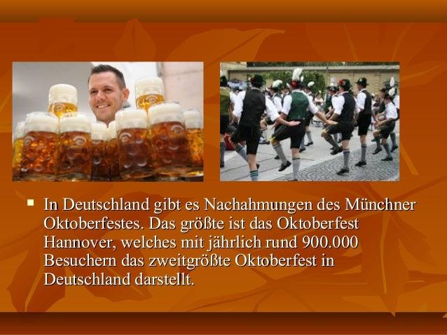  In Deutschland gibt es Nachahmungen des MünchnerIn Deutschland gibt es Nachahmungen des Münchner Oktoberfestes. Das größ...