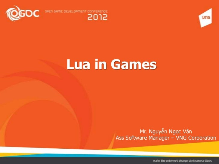 Lua in Games               Mr. Nguyễn Ngọc Vân      Ass Software Manager – VNG Corporation