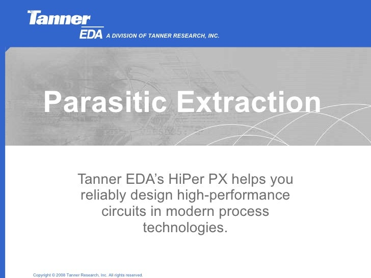 Parasitic Extraction Tanner EDA's HiPer PX helps you reliably design high-performance circuits in modern process technolog...