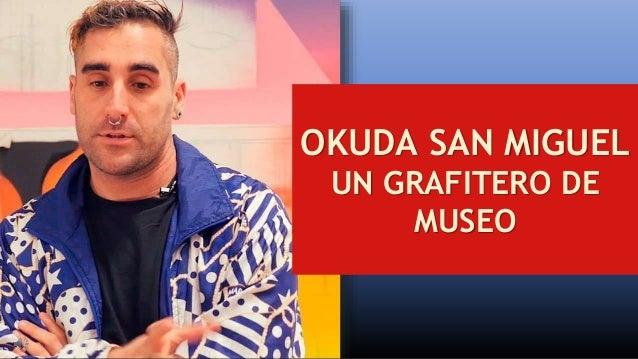 OKUDA SAN MIGUEL UN GRAFITERO DE MUSEO