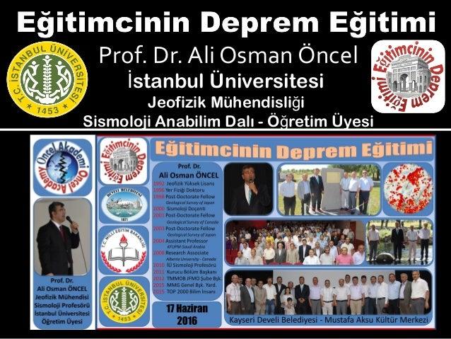 Prof. Dr. Ali Osman Öncel stanbul Üniversitesiİ Jeofizik Mühendisli iğ Sismoloji Anabilim Dalı - Ö retim Üyesiğ