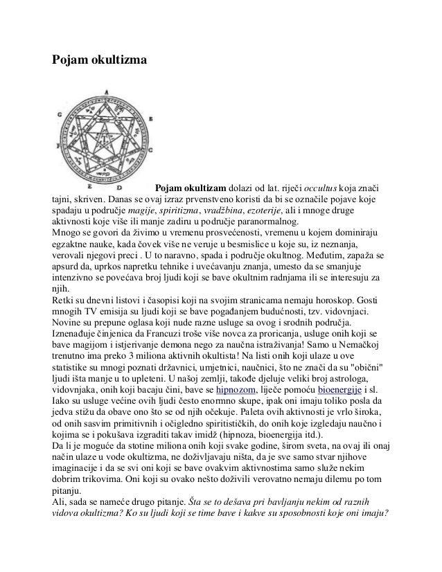 Pojam okultizma                            Pojam okultizam dolazi od lat. riječi occultus koja značitajni, skriven. Danas ...