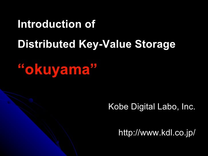 "Introduction of Distributed Key-Value Storage "" okuyama"" Kobe Digital Labo, Inc.              http://www.kdl.co.jp/"