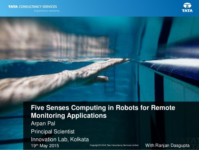 1Copyright © 2014 Tata Consultancy Services Limited Five Senses Computing in Robots for Remote Monitoring Applications 19t...