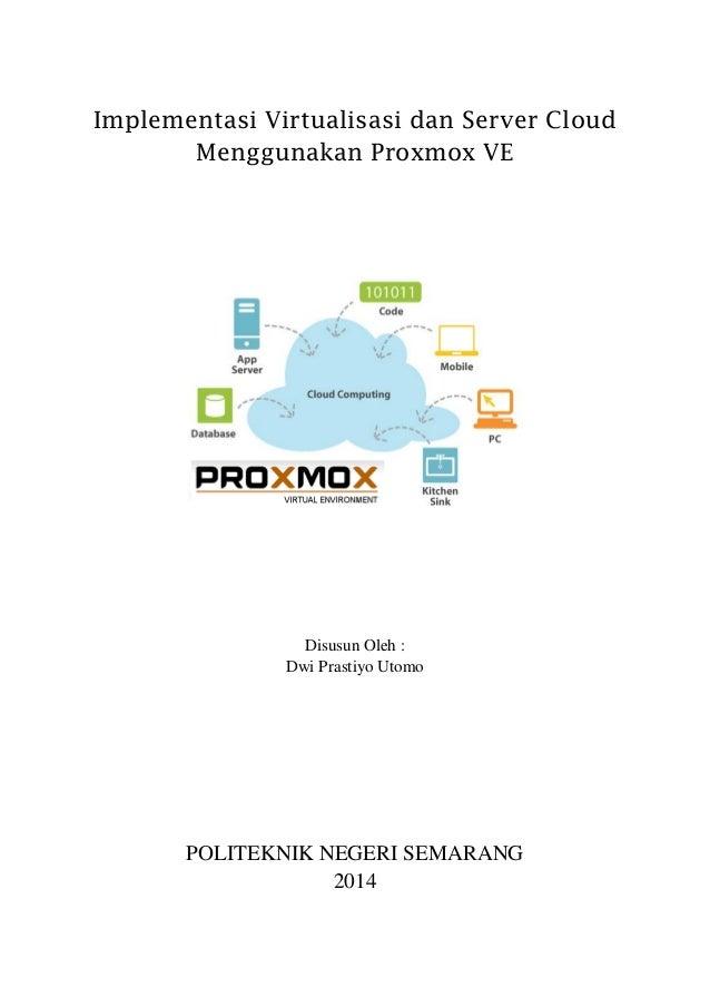 Implementasi Virtualisasi dan Server Cloud Menggunakan Proxmox VE Disusun Oleh : Dwi Prastiyo Utomo POLITEKNIK NEGERI SEMA...
