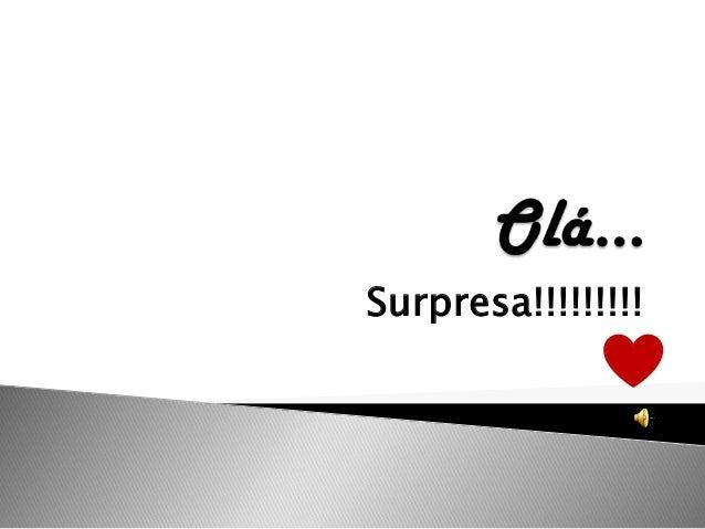 Surpresa!!!!!!!!!