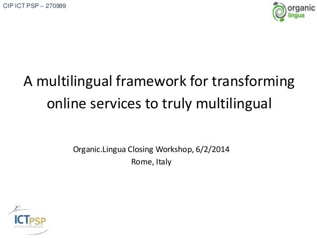 CIP ICT PSP – 270999  A multilingual framework for transforming online services to truly multilingual Organic.Lingua Closi...