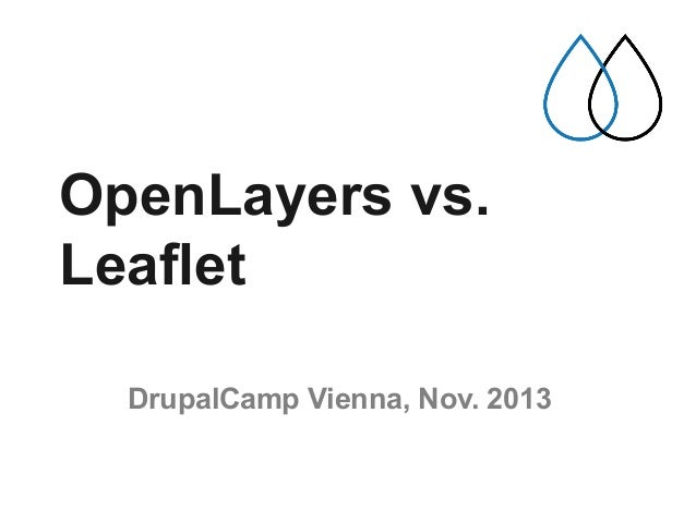 OpenLayers vs. Leaflet DrupalCamp Vienna, Nov. 2013