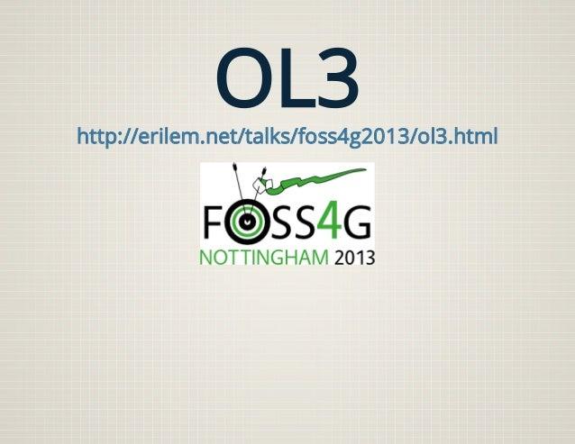 OL3http://erilem.net/talks/foss4g2013/ol3.html