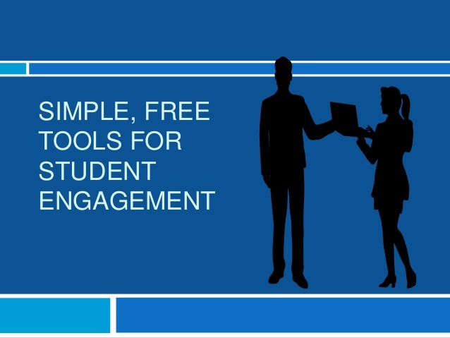 SIMPLE, FREE TOOLS FOR STUDENT ENGAGEMENT