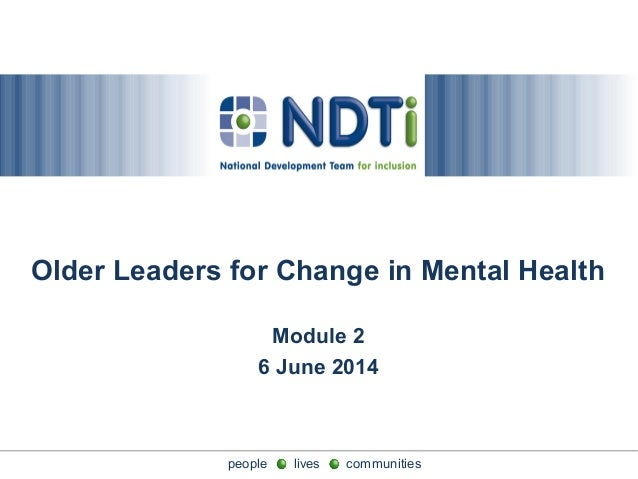 people lives communitiespeople lives communities Older Leaders for Change in Mental Health Module 2 6 June 2014