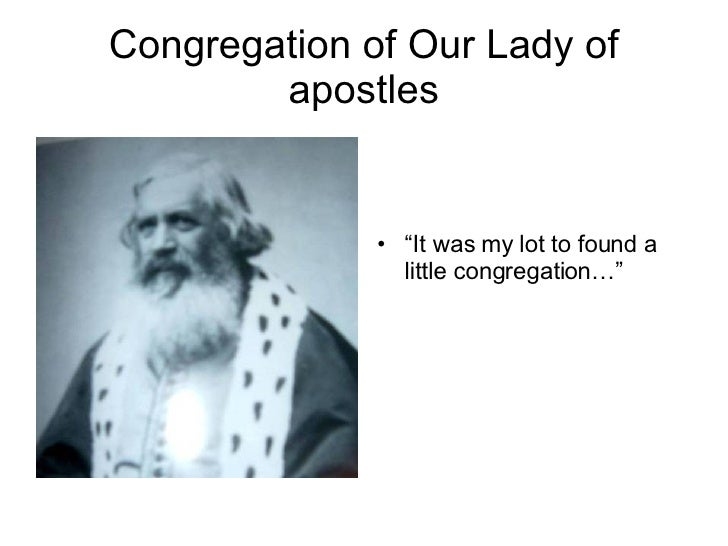"Congregation of Our Lady of apostles <ul><li>"" It was my lot to found a little congregation…"" </li></ul>"