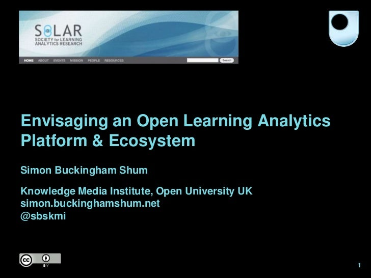 Envisaging an Open Learning AnalyticsPlatform & EcosystemSimon Buckingham ShumKnowledge Media Institute, Open University U...