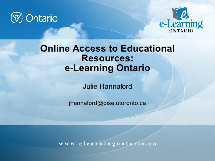 Online Access to Educational Resources: e-Learning Ontario Julie Hannaford [email_address]