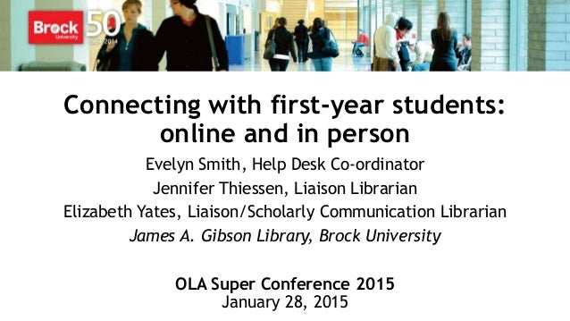 Connecting with first-year students: online and in person Evelyn Smith, Help Desk Co-ordinator Jennifer Thiessen, Liaison ...
