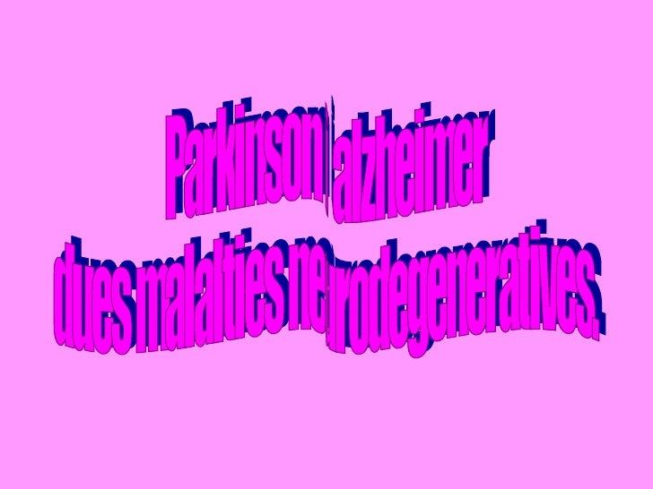 Parkinson i alzheimer  dues malalties neurodegeneratives.