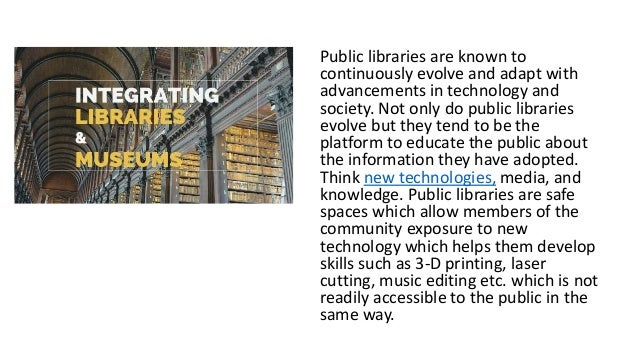 • Libraries have small, long term exhibits • Museums have permanent public library stations • A large-scale library & muse...