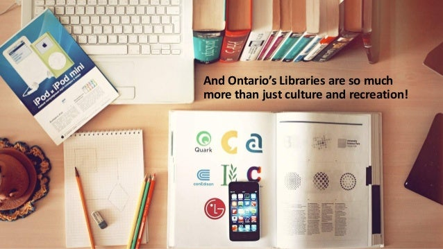 Ontario's Public Libraries Public Libraries are an essential investment in the future of our communities and are essential...