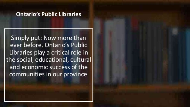 In the time you've spent at this presentation, thousands of people have visited a library in Ontario….