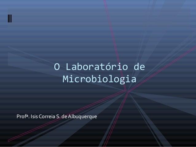 O Laboratório de Microbiologia Profª. Isis Correia S. de Albuquerque