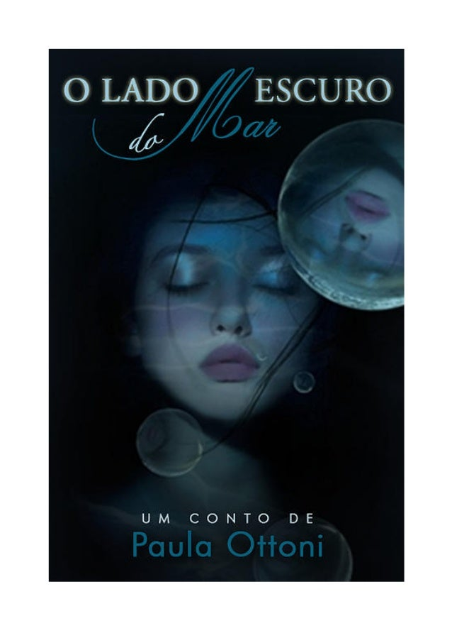 O Lado Escuro do Mar – Paula Ottoni 2       O LADO ESCURO DO MAR - Um conto de Paula Ottoni - Copyright © Paula Ottoni...
