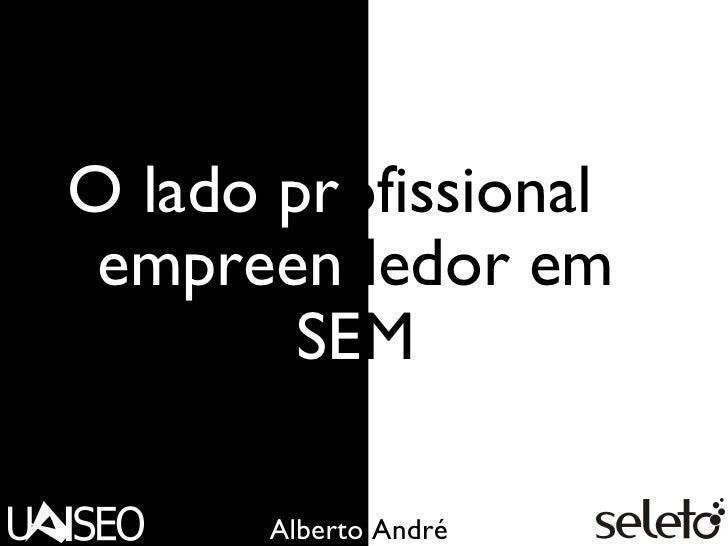O lado pr ofissional  e empreen dedor em  SE M Alberto  André