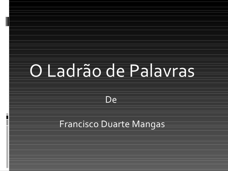 O Ladrão de Palavras De  Francisco Duarte Mangas