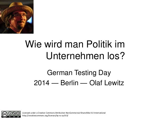 Wie wird man Politik im Unternehmen los? German Testing Day 2014 — Berlin — Olaf Lewitz Licensed under a Creative Commons ...