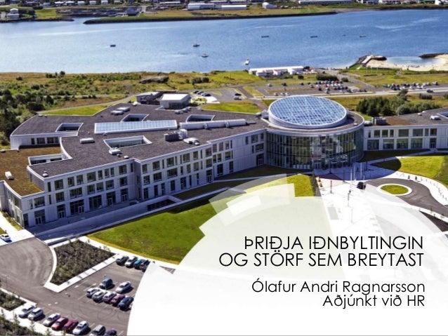 ÞRIÐJA IÐNBYLTINGINOG STÖRF SEM BREYTAST   Ólafur Andri Ragnarsson            Aðjúnkt við HR