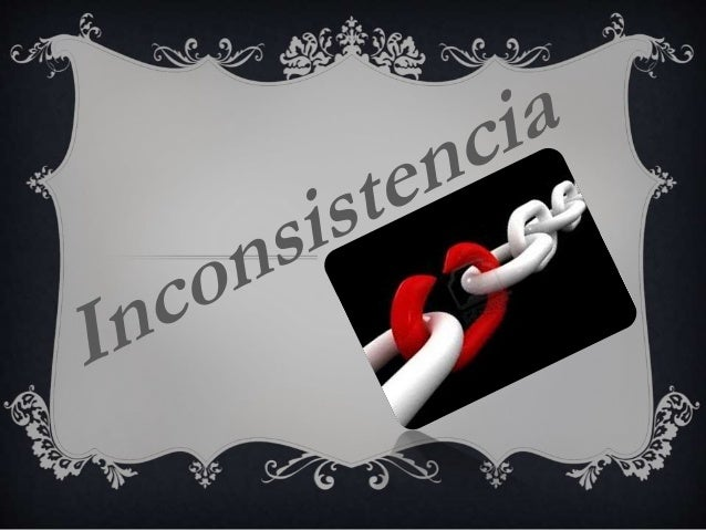  inconsistencia  f. Falta de consistencia.  Valor lógico de las fórmulas que corresponden a proposiciones falsas.  1. ...