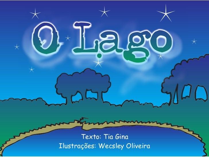 O Lago        Texto: Tia Gina Ilustrações: Wecsley Oliveira