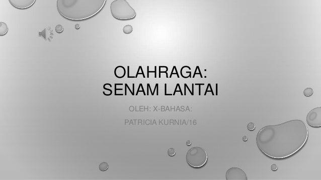 OLAHRAGA: SENAM LANTAI OLEH: X-BAHASA: PATRICIA KURNIA/16