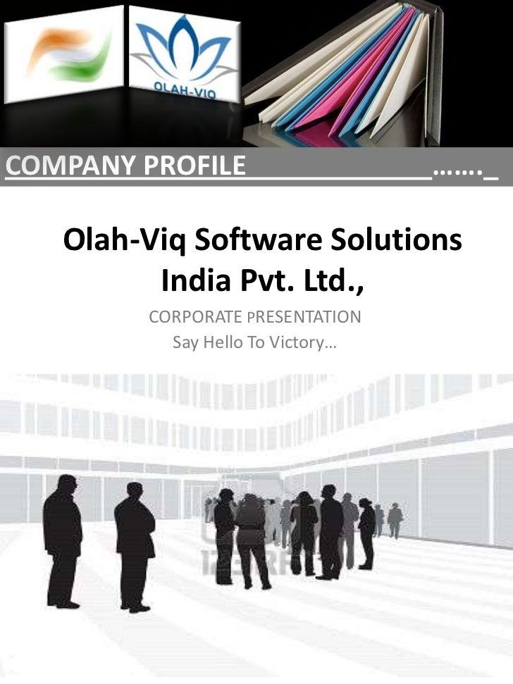 COMPANY PROFILE                           ……._<br />Olah-Viq Software Solutions India Pvt. Ltd.,<br />CORPORATE PRESENTATI...