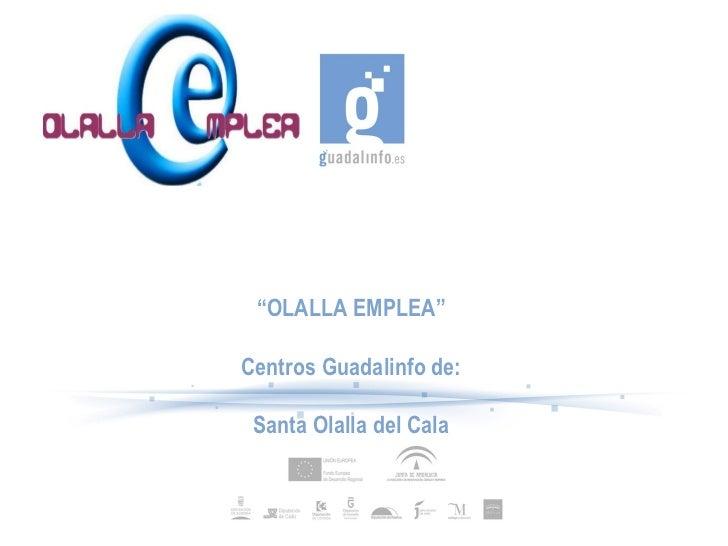 """"""" OLALLA EMPLEA"""" Centros Guadalinfo de: Santa Olalla del Cala"""