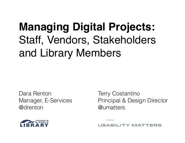 Dara Renton Manager, E-Services @drenton Terry Costantino Principal & Design Director @umatters Managing Digital Projects:...