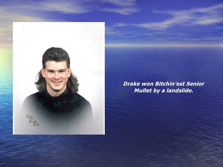 drake won bitchinest senior mullet by a landslide