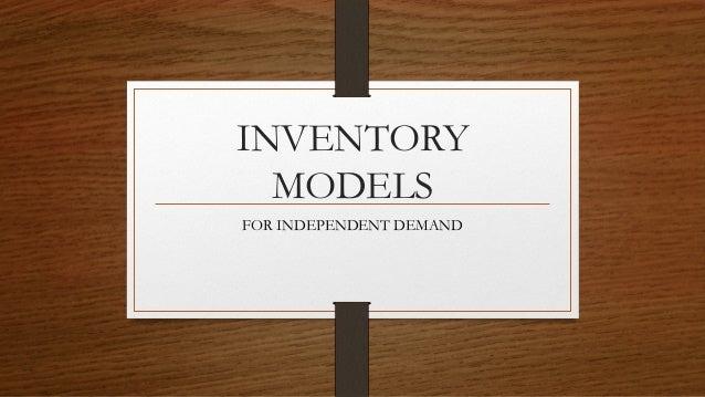 INVENTORY MODELS FOR INDEPENDENT DEMAND