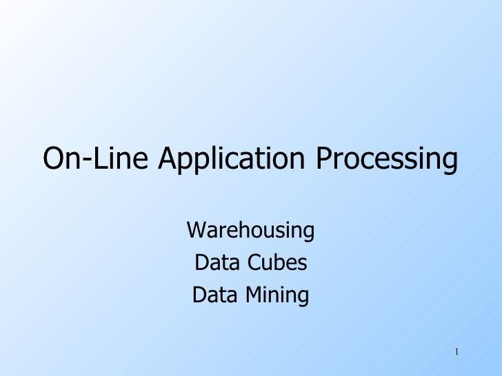 On-Line Application Processing Warehousing Data Cubes Data Mining