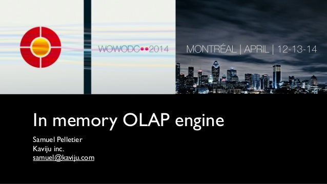 In memory OLAP engine Samuel Pelletier  Kaviju inc.  samuel@kaviju.com