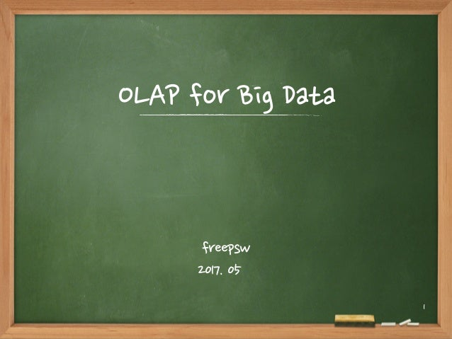 OLAP for Big Data freepsw 2017. 05 1