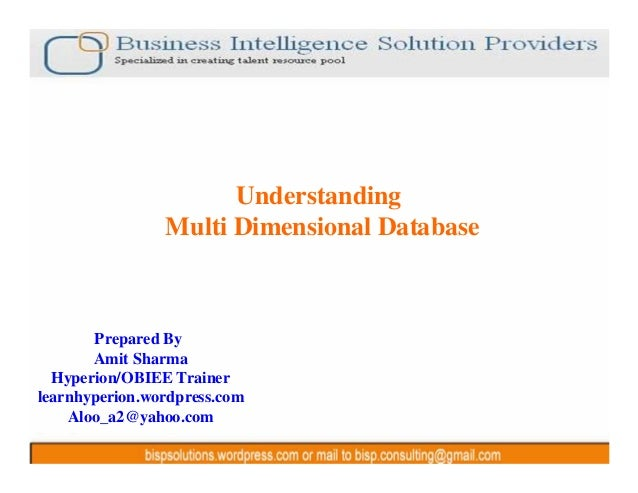 9/23/2010 1 Understanding Multi Dimensional Database Prepared By Amit Sharma Hyperion/OBIEE Trainer learnhyperion.wordpres...