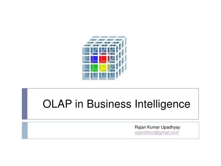 OLAP in Business Intelligence<br />Rajan Kumar Upadhyayrajan24oct@gmail.com<br />