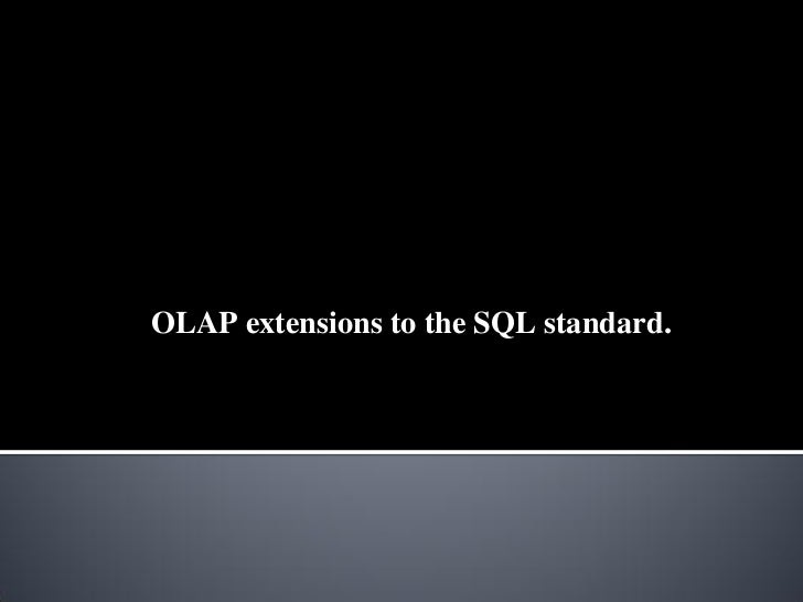 OLAP extensions to the SQL standard.