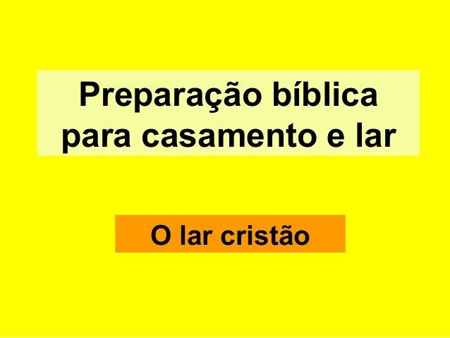 Preparação bíblica para casamento e lar O lar cristão