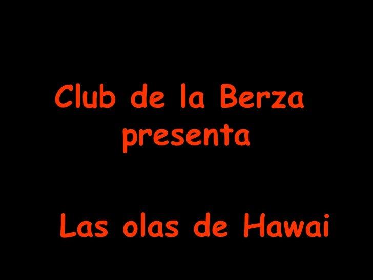 Club de la Berza  presenta Las olas de Hawai