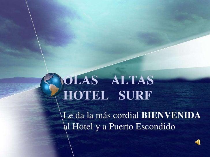 OLAS    ALTASHOTEL   SURF<br />Le da la más cordial BIENVENIDA al Hotel y a Puerto Escondido<br />