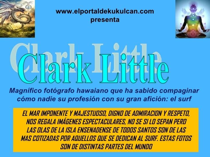 Clark Little Magnífico fotógrafo hawaiano que ha sabido compaginar cómo nadie su profesión con su gran afición: el surf ww...
