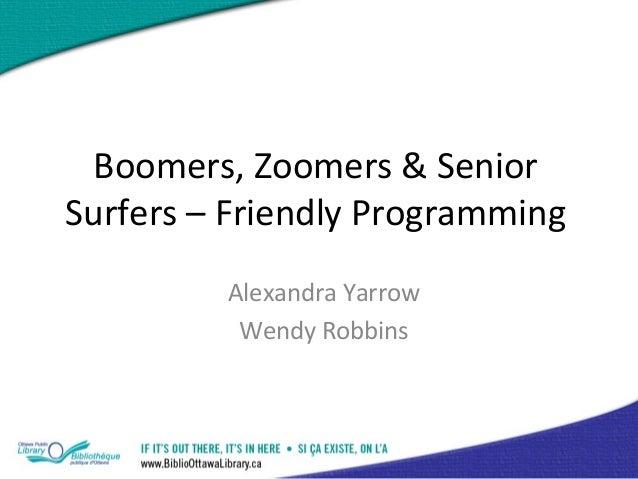 Boomers, Zoomers & Senior Surfers – Friendly Programming Alexandra Yarrow Wendy Robbins