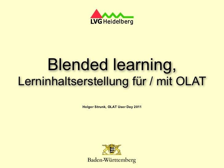 Blended learning,Lerninhaltserstellung für / mit OLAT            Holger Strunk, OLAT User Day 2011